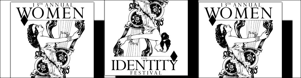 13th Annual Women and Identity Festival,